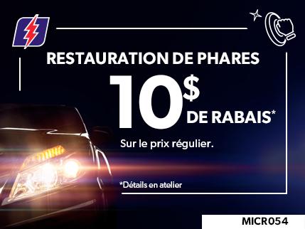 MICR054 - RESTAURATION DE PHARES 10$ DE RABAIS